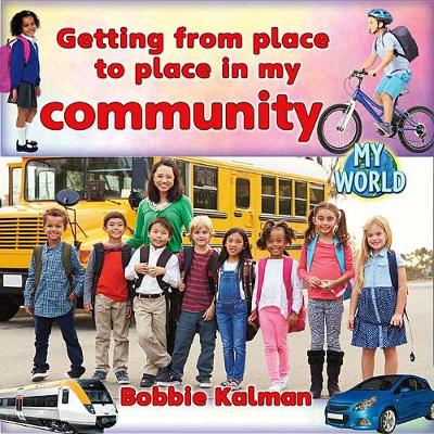 Getting from Place to Place in My Community by Bobbie Kalman
