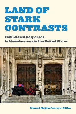 Land of Stark Contrasts: Faith-Based Responses to Homelessness in the United States by Manuel Mejido Costoya