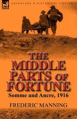 The Middle Parts of Fortune: Somme and Ancre, 1916 by Frederic Manning