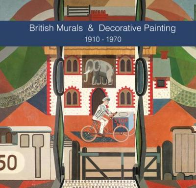British Murals & Decorative Painting 1910-1970 by Sacha Llewellyn
