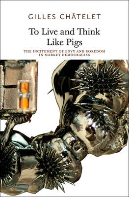 To Live and Think Like Pigs by Gilles Chatelet