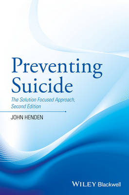 Preventing Suicide - the Solution Focused Approach2e by John Henden