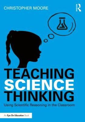 Teaching Science Thinking by Christopher Moore