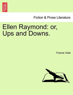 Ellen Raymond: Or, Ups and Downs. by Francis Vidal