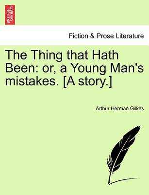 The Thing That Hath Been: Or, a Young Man's Mistakes. [A Story.] by Arthur Herman Gilkes