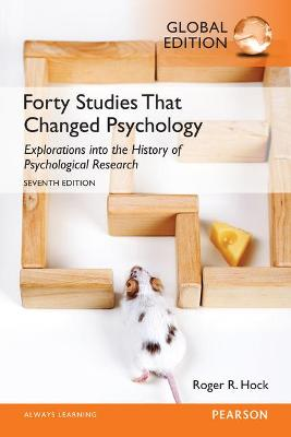 Forty Studies that Changed Psychology, Global Edition by Roger R. Hock