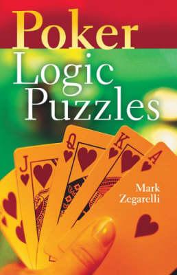POKER LOGIC PUZZLES by Mark Zegarelli