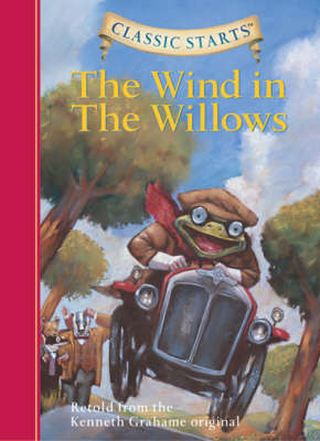 Classic Starts (R): The Wind in the Willows by Kenneth Grahame