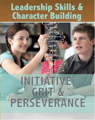 Leadership Skills and Character Building: Initiative, Grit and Perseverance book