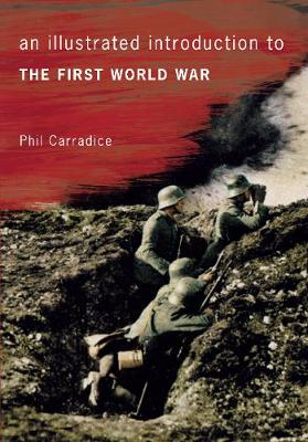 An Illustrated Introduction to the First World War by Phil Carradice