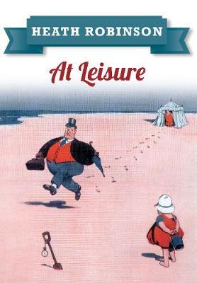 Heath Robinson At Leisure book