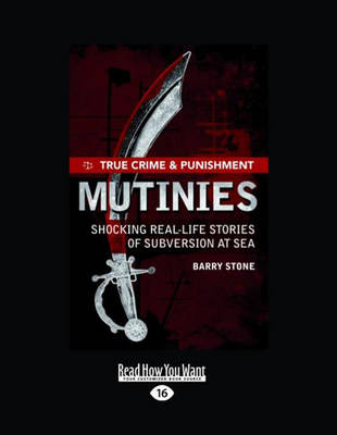 True Crime and Punishment: Mutinies: Shocking real-life stories of subversion at sea by Barry Stone