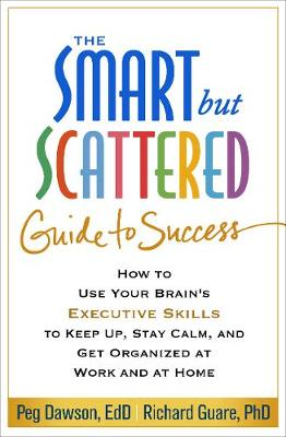The Smart but Scattered Guide to Success by Peg Dawson