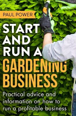 Start and Run a Gardening Business, 4th Edition by Paul Power
