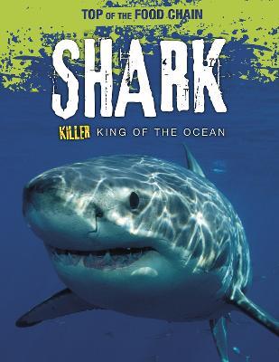 Shark: Killer King of the Ocean by Angela Royston
