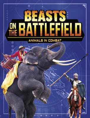 Beasts on the Battlefield: Animals in Combat by Charles C. Hofer