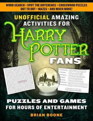 Unofficial Amazing Activities for Harry Potter Fans: Puzzles and Games for Hours of Entertainment! by Brian Boone