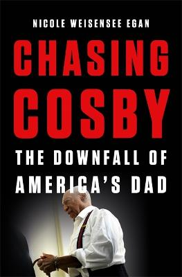 Chasing Cosby: The Downfall of America's Dad book