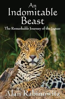 An Indomitable Beast by Alan Rabinowitz