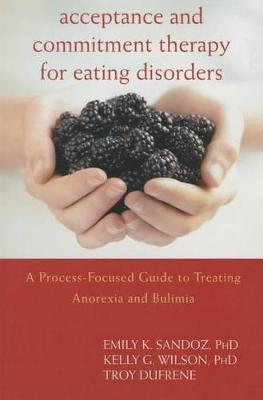 Acceptance and Commitment Therapy for Eating Disorders by Wilson Kelly Dufrene Troy
