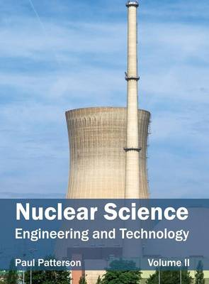 Nuclear Science: Engineering and Technology (Volume II) by Paul Patterson