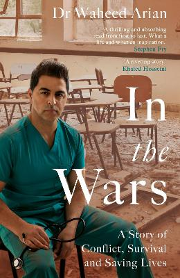 In the Wars: From Afghanistan to the UK, a story of conflict, survival and saving lives by Dr Waheed Arian