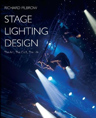 Stage Lighting Design The Art, The Craft, The Life by Richard Pilbrow