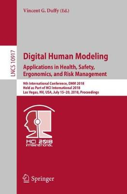 Digital Human Modeling. Applications in Health, Safety, Ergonomics, and Risk Management: 9th International Conference, DHM 2018, Held as Part of HCI International 2018, Las Vegas, NV, USA, July 15-20, 2018, Proceedings by Vincent G. Duffy