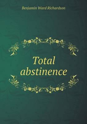 Total Abstinence by Benjamin Ward Richardson