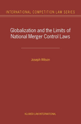 Globalization and the Limits of National Merger Control Laws by Joseph T. Wilson