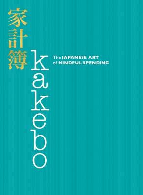 Kakebo: The Japanese Art of Mindful Spending by Natalie Danford