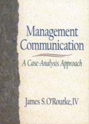 Management Communication: A Case Analysis Approach by James S. O'Rourke