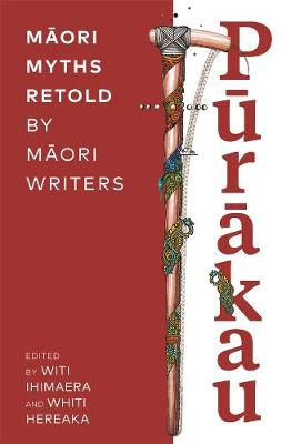 Purakau: Maori Myths Retold by Maori Writers by Various Authors