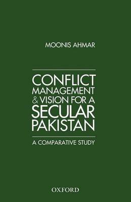 Conflict Management and Vision for a Secular Pakistan by Moonis Ahmar