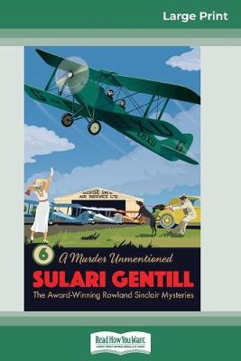 A Murder Unmentioned: Book 6 in the Rowland Sinclair Mystery Series (16pt Large Print Edition) by Sulari Gentill