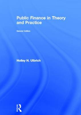 Public Finance in Theory and Practice by Holley H. Ulbrich