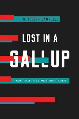 Lost in a Gallup: Polling Failure in U.S. Presidential Elections book