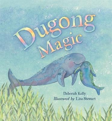 Dugong Magic by Deborah Kelly