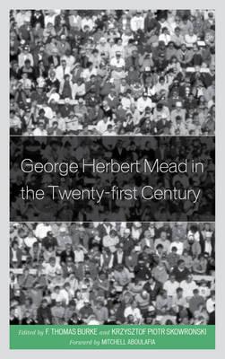 George Herbert Mead in the Twenty-first Century by F. Thomas Burke