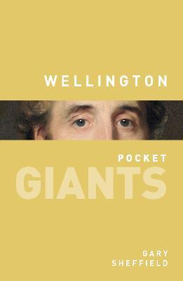 Wellington: pocket GIANTS by Professor Gary Sheffield