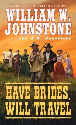 Have Brides, Will Travel by William W. Johnstone