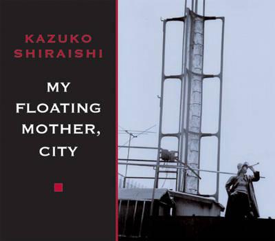My Floating Mother, City by Kazuko Shiraishi