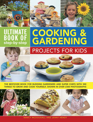 Ultimate Book of Step-by-Step Cooking & Gardening Projects for Kids by Nancy & Hendy, Jenny Mcdougall