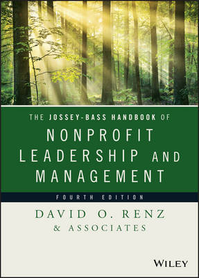 The Jossey-Bass Handbook of Nonprofit Leadership and Management,  4E by David O. Renz