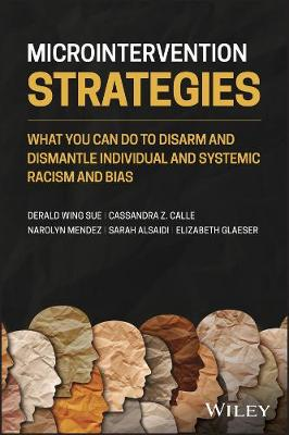 Microintervention Strategies: What You Can Do to Disarm and Dismantle Individual and Systemic Racism and Bias by Derald Wing Sue