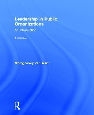 Leadership in Public Organizations by Montgomery Van Wart