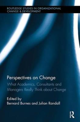 Perspectives on Change: What Academics, Consultants and Managers Really Think About Change by Julian Randall
