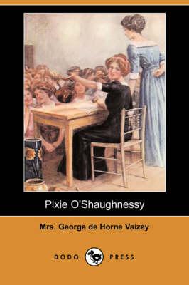 Pixie O'Shaughnessy (Dodo Press) by Mrs George De Horne Vaizey