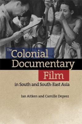 The Colonial Documentary Film in South and South-East Asia by Ian Aitken