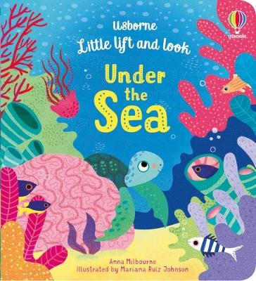 Little Lift and Look Under the Sea by Anna Milbourne